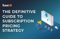 The Definite Guide to Subscription Pricing Strategy - Fusebill